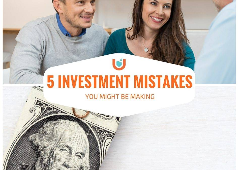 5 Investment Mistakes You Might Be Making